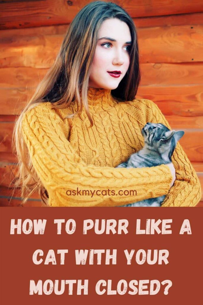 How To Purr Like A Cat With Your Mouth Closed?